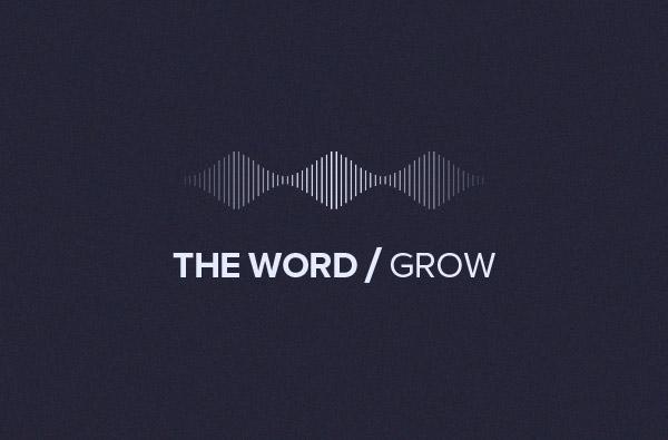 THE WORD/Grow podcast