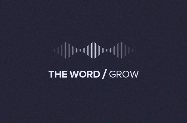 THE WORD/Grow podcast