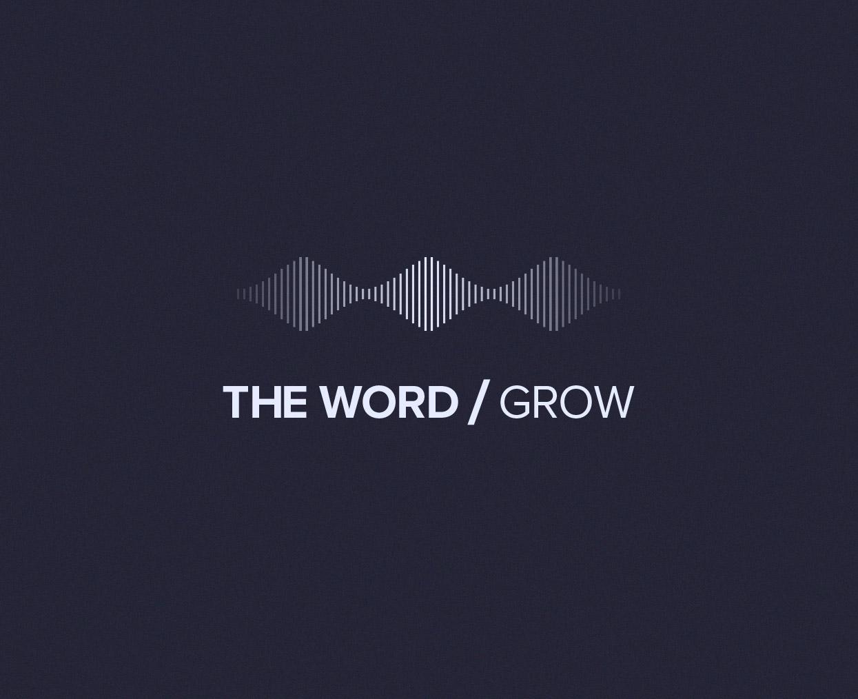 THE WORD/Grow podcast hero image