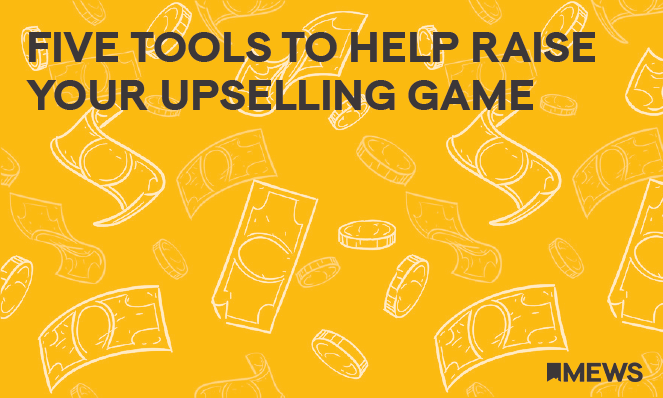 Five Tools to Help Raise your Upselling Game