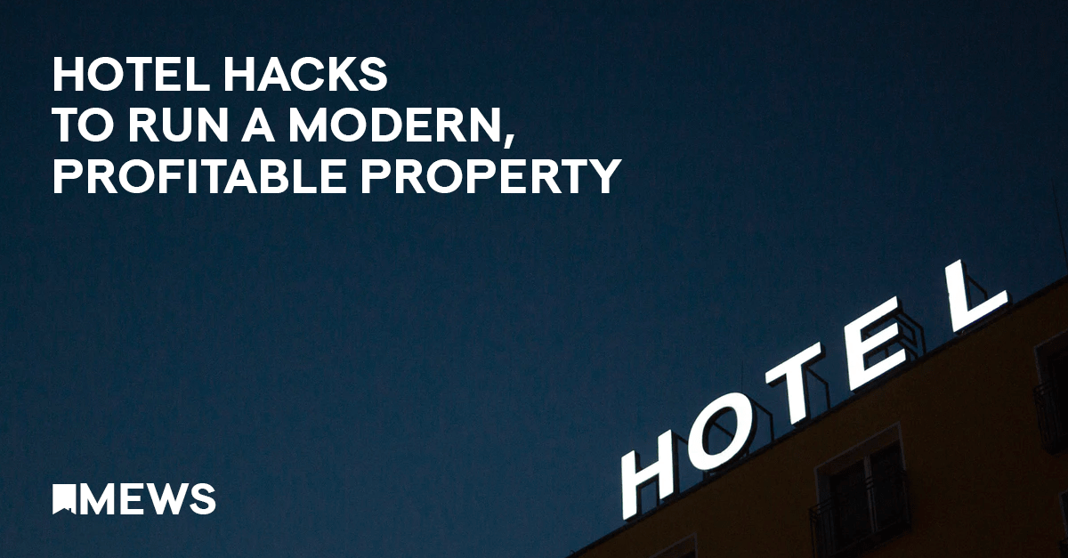 Hotel hacks to run a modern, profitable property